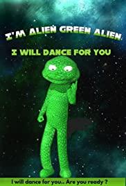I'm Alien Green Alien: I will dance for you