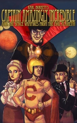 Captain Amazingly Incredible and the Space Vampires from the Evil Planet!!!