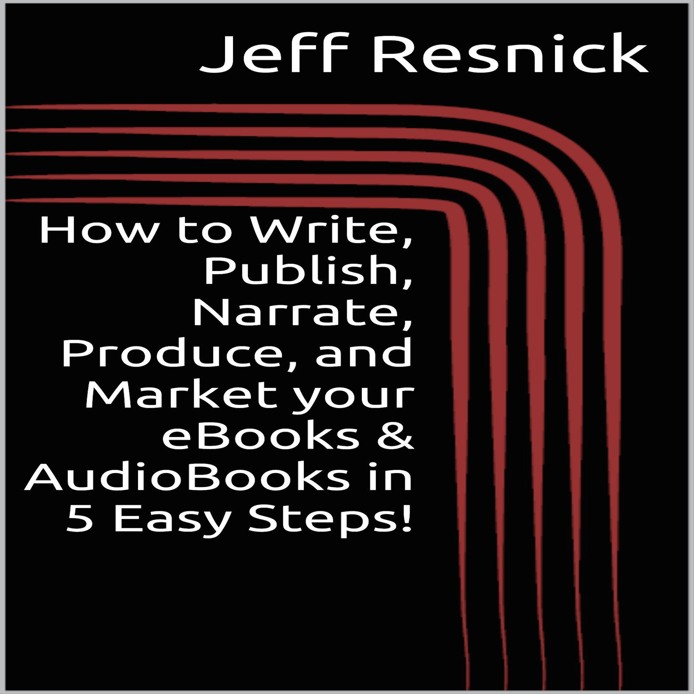 How to Write, Publish, Narrate, Produce, and Market your eBooks in 5 Easy Steps!