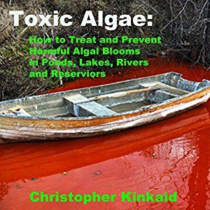 Toxic Algae: How to Treat and Prevent Harmful Algal Blooms in Ponds, Lakes, Rivers, and Reservoirs