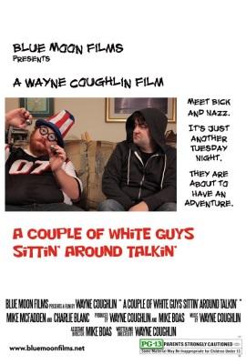 A Couple of White Guys Sittin' Around Talkin'