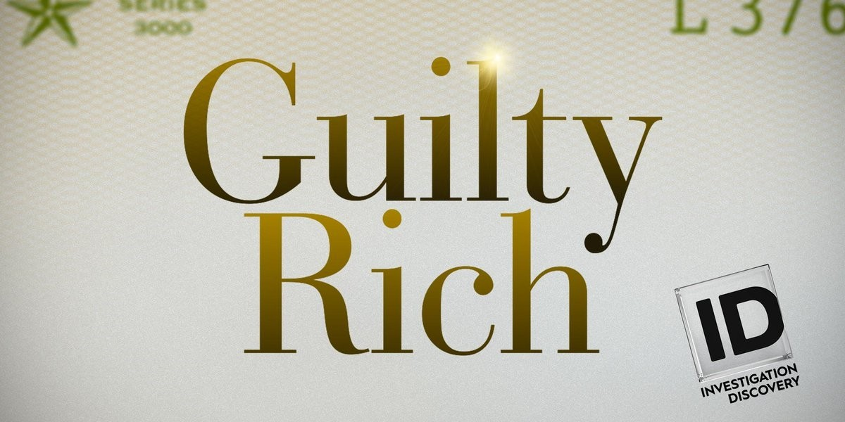"Investigation Discovery ""Guilty Rich"""