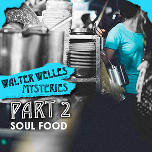 "Walter Wells Mysteries #2 - ""Soul Food"""