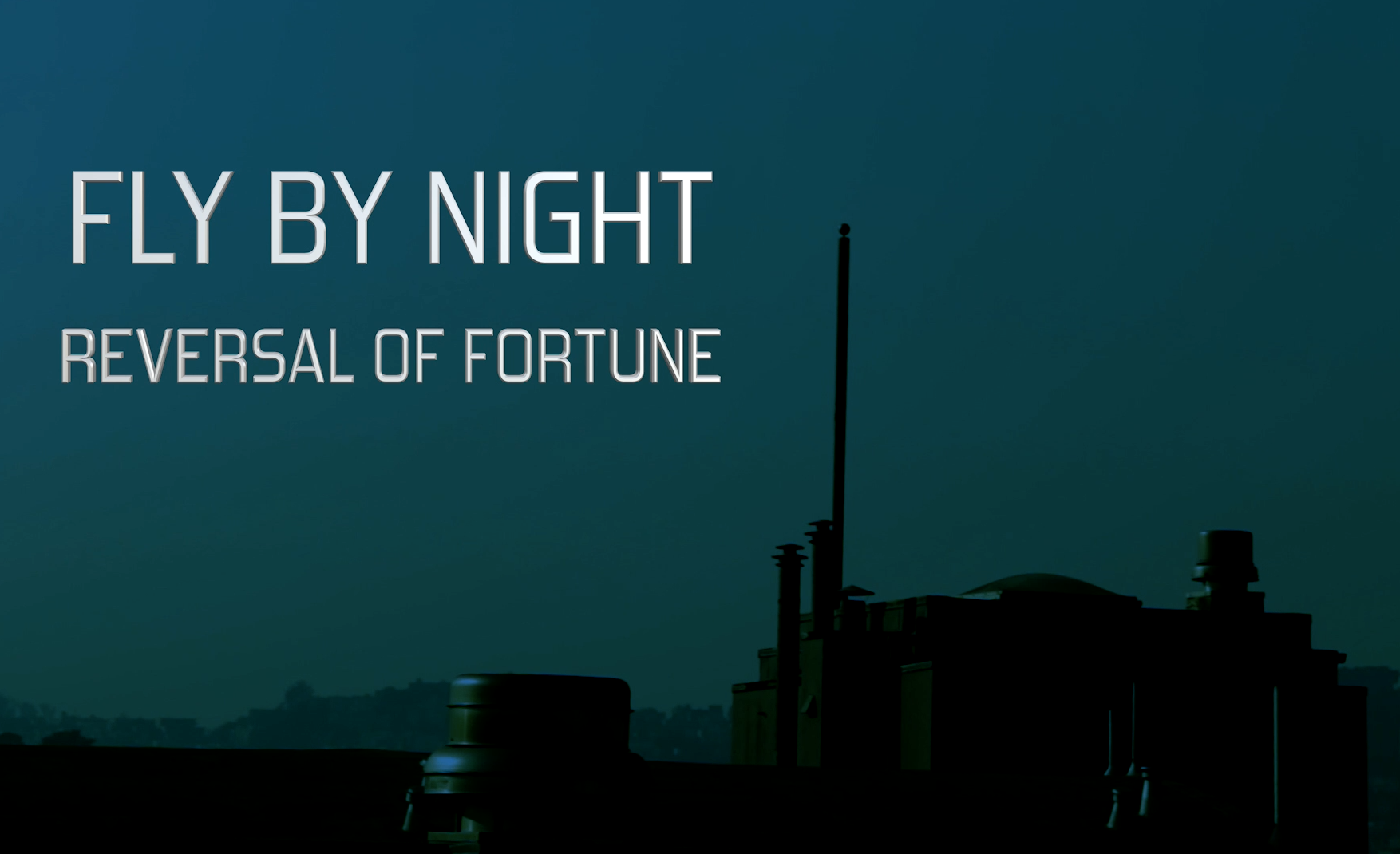 FLY BY NIGHT: REVERSAL OF FORTUNE