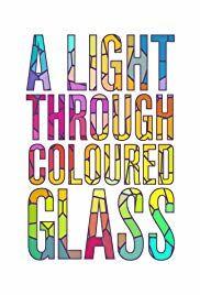 A Light Through Coloured Glass