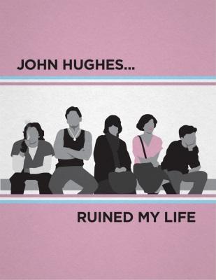 John Hughes Ruined My Life