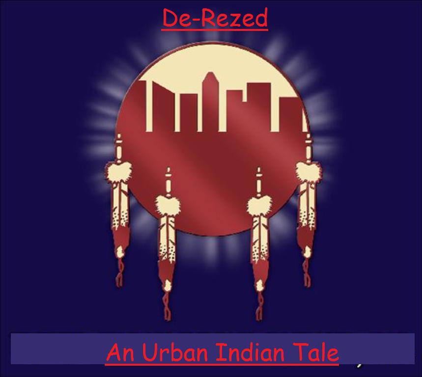 De-Rezed: An Urban Indian Tale