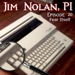 "Jim Nolan PI, Episode 20 - ""Fear Itself"""