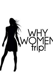 Why Women Trip