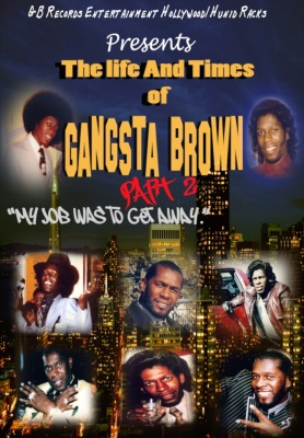 The Life and Times of Gangsta Brown Part 2