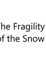 The Fragility of the Snow