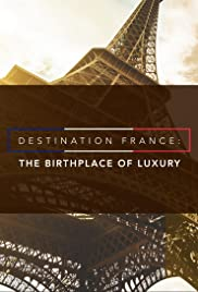 Destination France: The Birthplace of Luxury